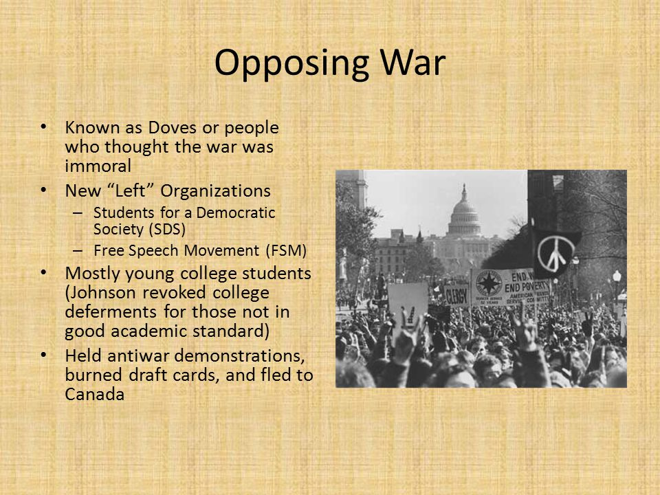 Opposing War Known as Doves or people who thought the war was immoral