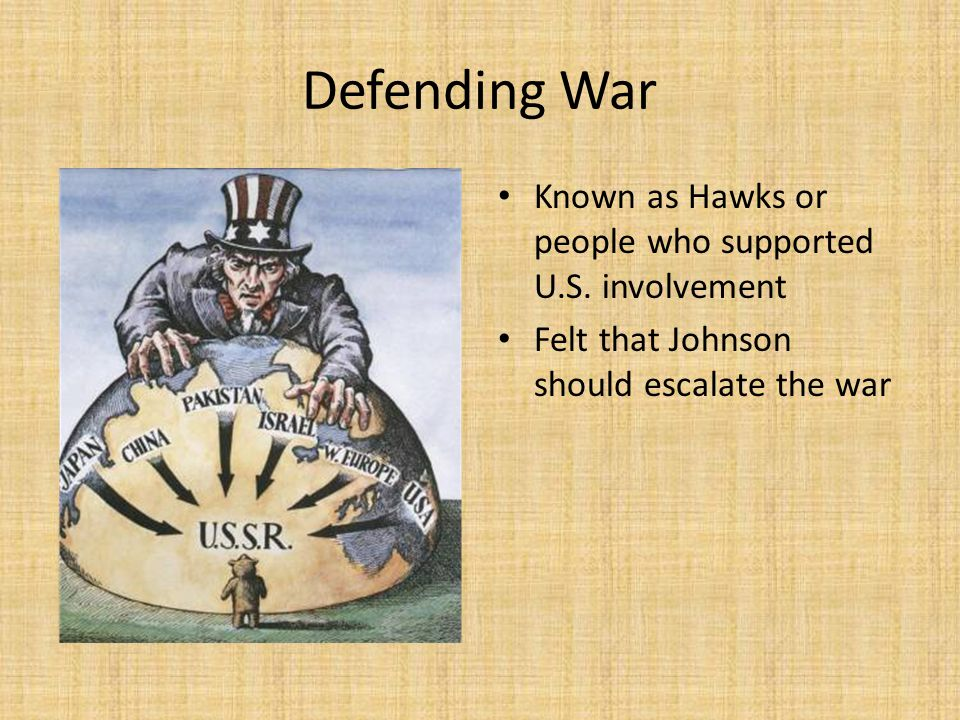 Defending War Known as Hawks or people who supported U.S. involvement
