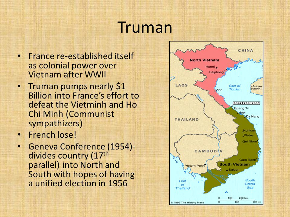 Truman France re-established itself as colonial power over Vietnam after WWII.