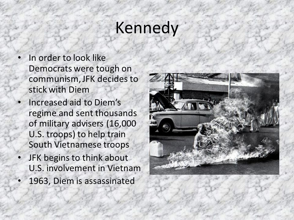 Kennedy In order to look like Democrats were tough on communism, JFK decides to stick with Diem.