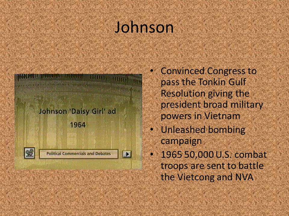 Johnson Convinced Congress to pass the Tonkin Gulf Resolution giving the president broad military powers in Vietnam.