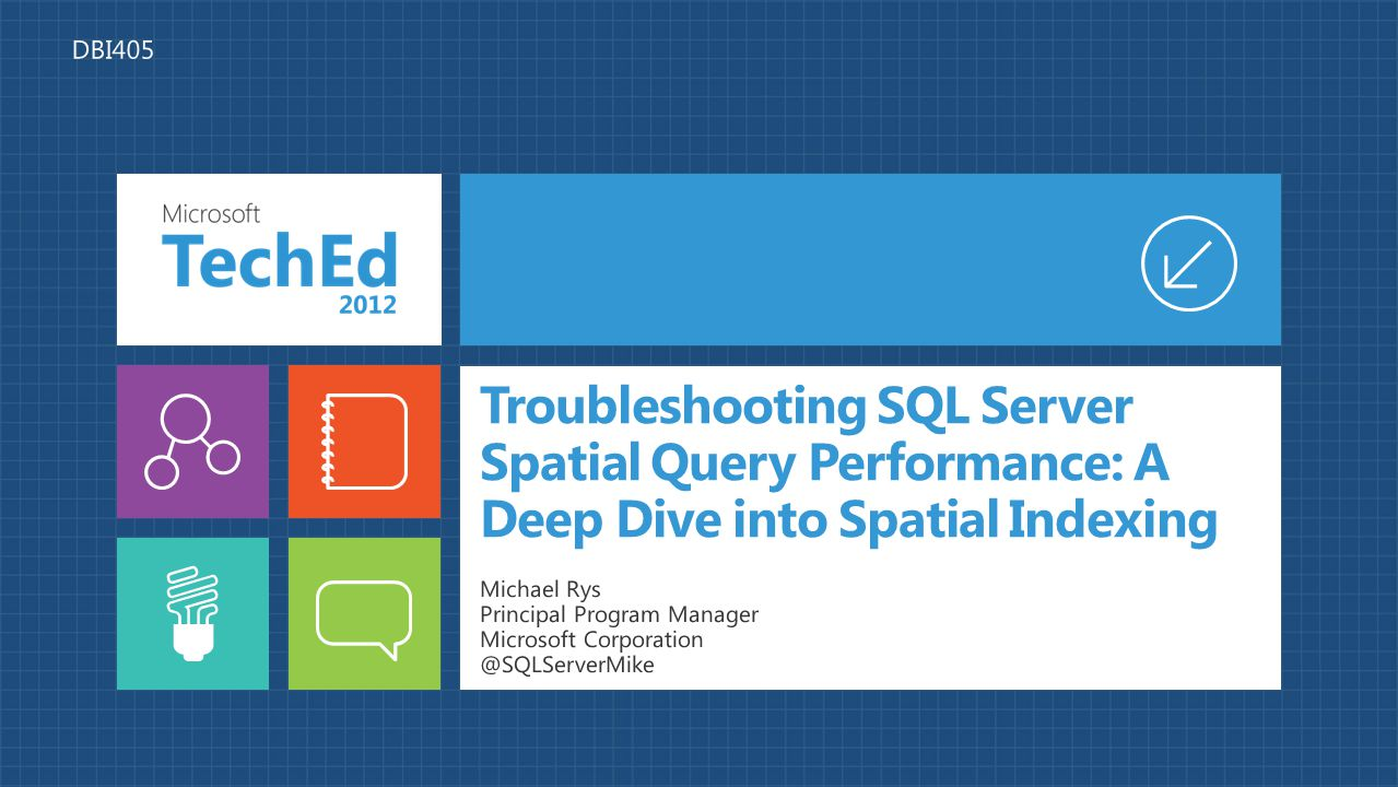 4/14/2017 10:52 PM DBI405. Troubleshooting SQL Server Spatial Query Performance: A Deep Dive into Spatial Indexing.