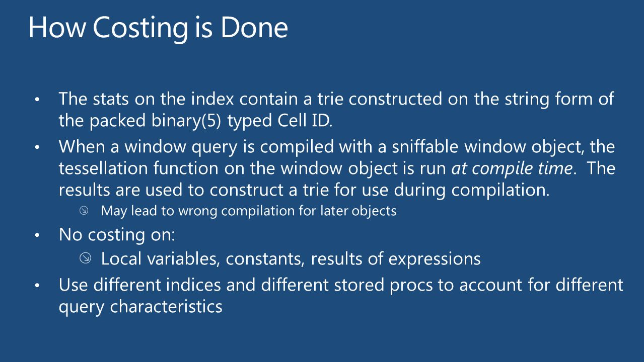 How Costing is Done The stats on the index contain a trie constructed on the string form of the packed binary(5) typed Cell ID.