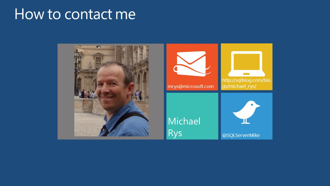 How to contact me Michael Rys http://sqlblog.com/blogs/michael_rys/