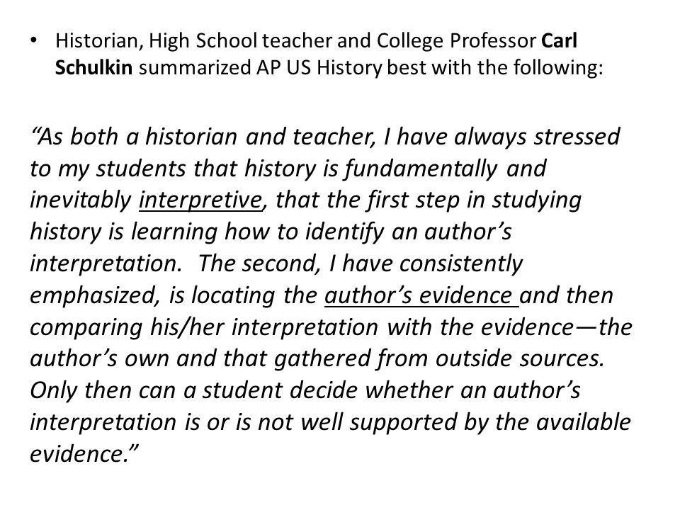 Historian, High School teacher and College Professor Carl Schulkin summarized AP US History best with the following: