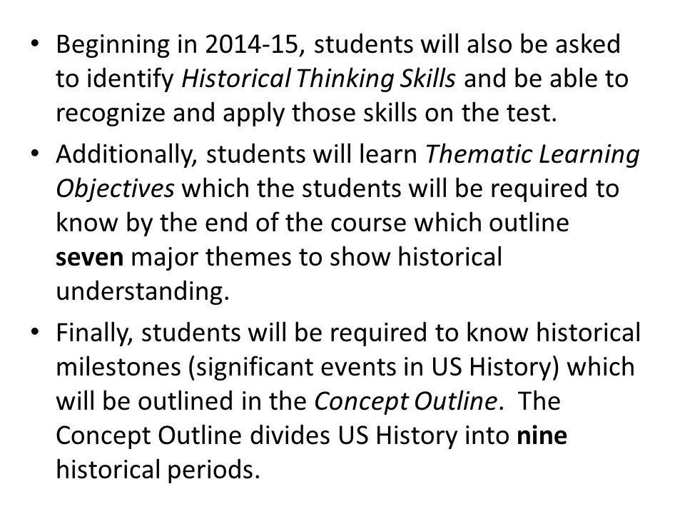 Beginning in 2014-15, students will also be asked to identify Historical Thinking Skills and be able to recognize and apply those skills on the test.