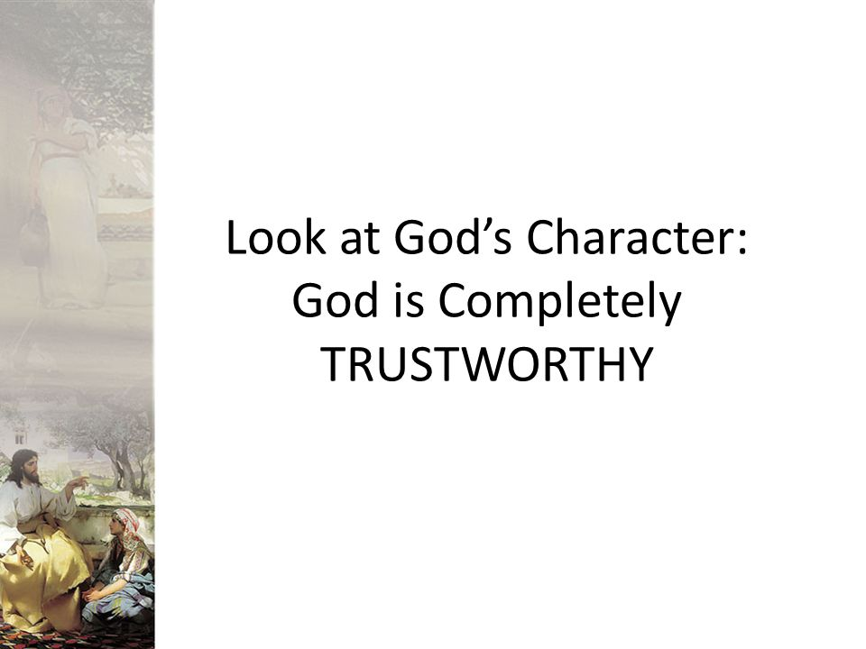 Look at God's Character: God is Completely TRUSTWORTHY