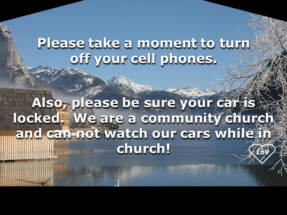 Please take a moment to turn off your cell phones.