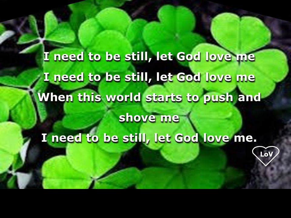 I need to be still, let God love me