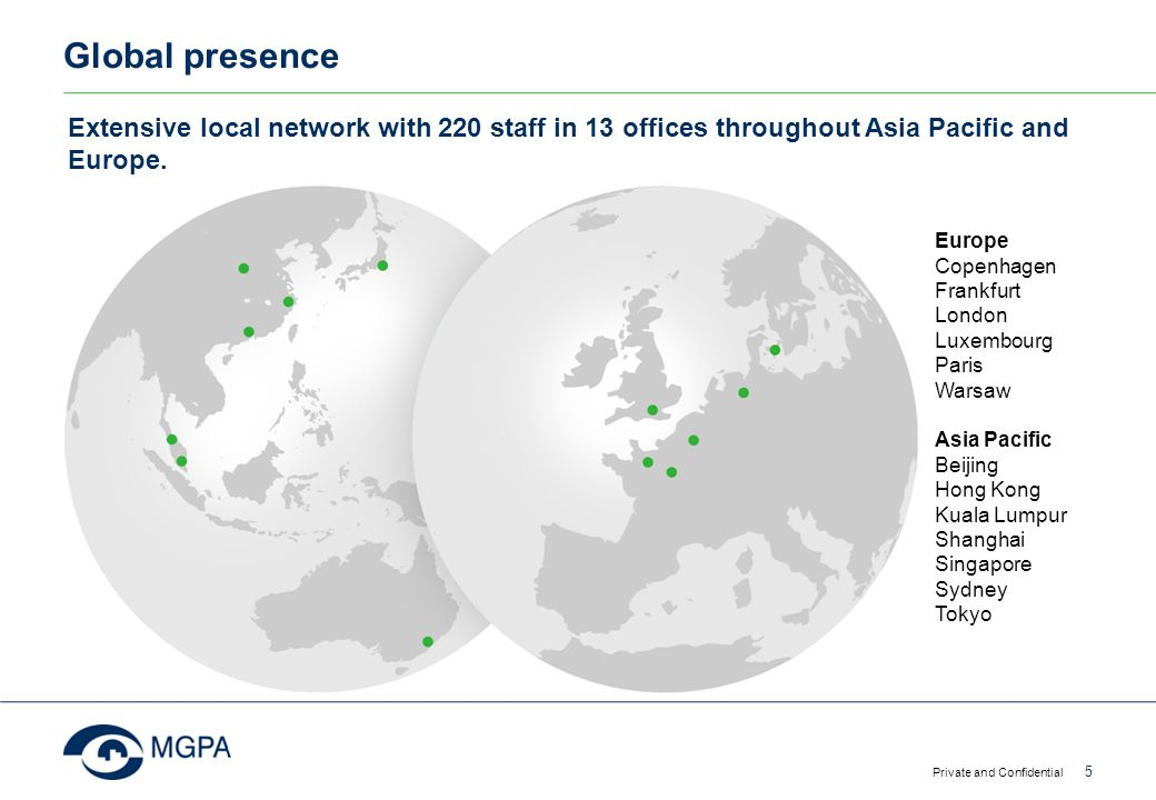 Global presence Extensive local network with 220 staff in 13 offices throughout Asia Pacific and Europe.