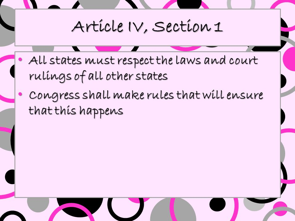 Article IV, Section 1 All states must respect the laws and court rulings of all other states.