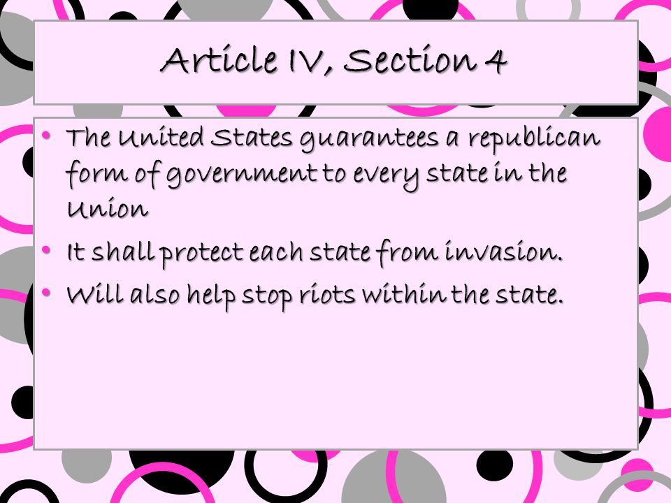 Article IV, Section 4 The United States guarantees a republican form of government to every state in the Union.