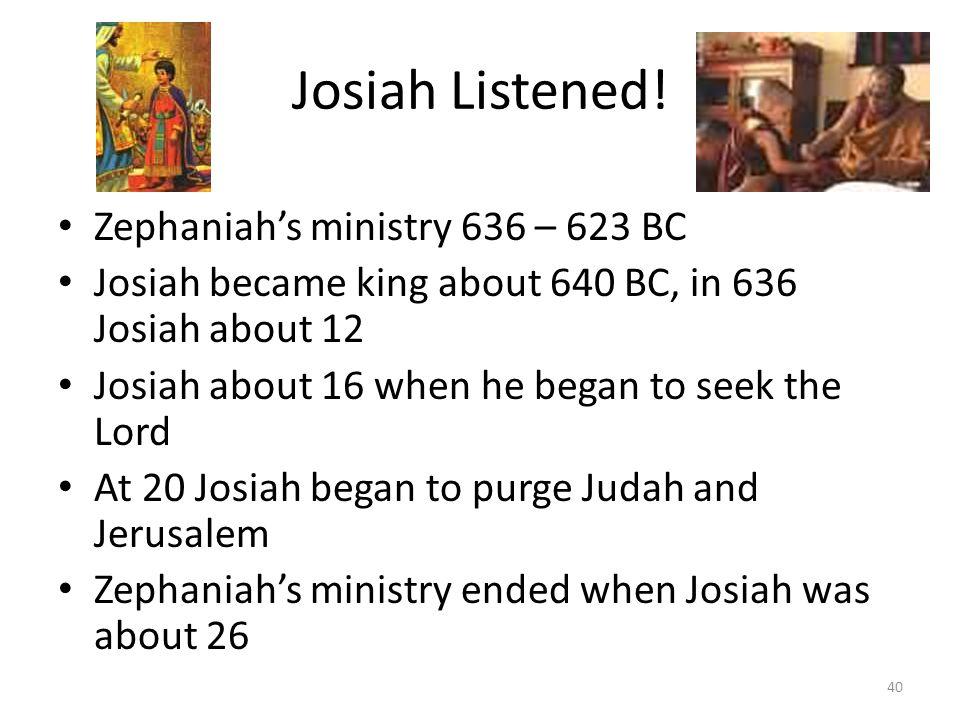 Josiah Listened! Zephaniah's ministry 636 – 623 BC