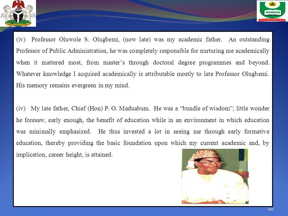 (iv) Professor Oluwole S. Olugbemi, (now late) was my academic father