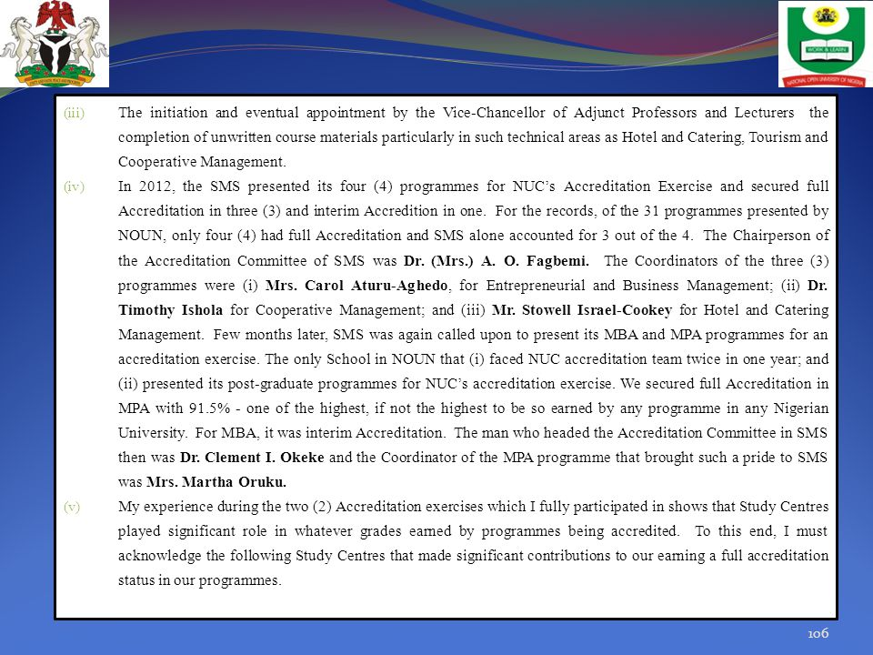 The initiation and eventual appointment by the Vice-Chancellor of Adjunct Professors and Lecturers the completion of unwritten course materials particularly in such technical areas as Hotel and Catering, Tourism and Cooperative Management.