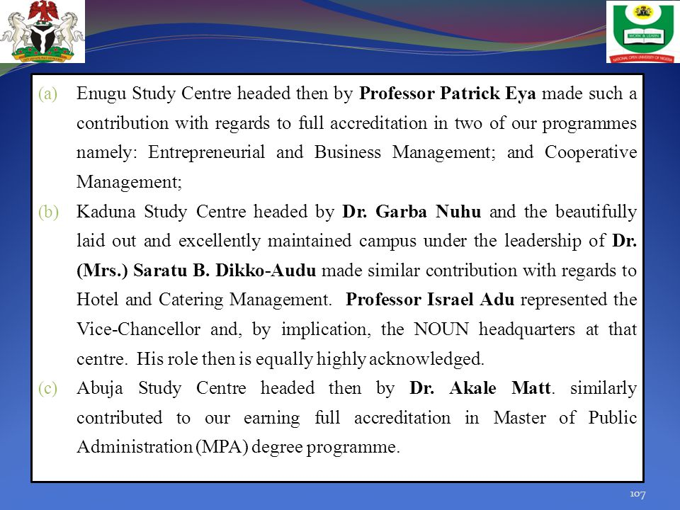 Enugu Study Centre headed then by Professor Patrick Eya made such a contribution with regards to full accreditation in two of our programmes namely: Entrepreneurial and Business Management; and Cooperative Management;