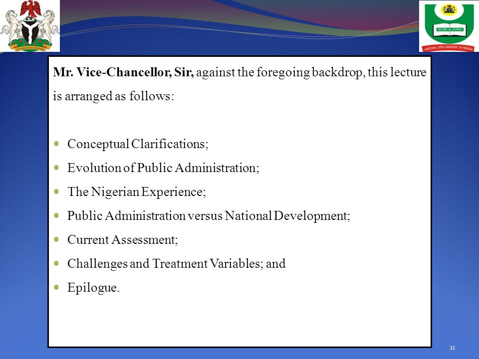 Mr. Vice-Chancellor, Sir, against the foregoing backdrop, this lecture is arranged as follows: