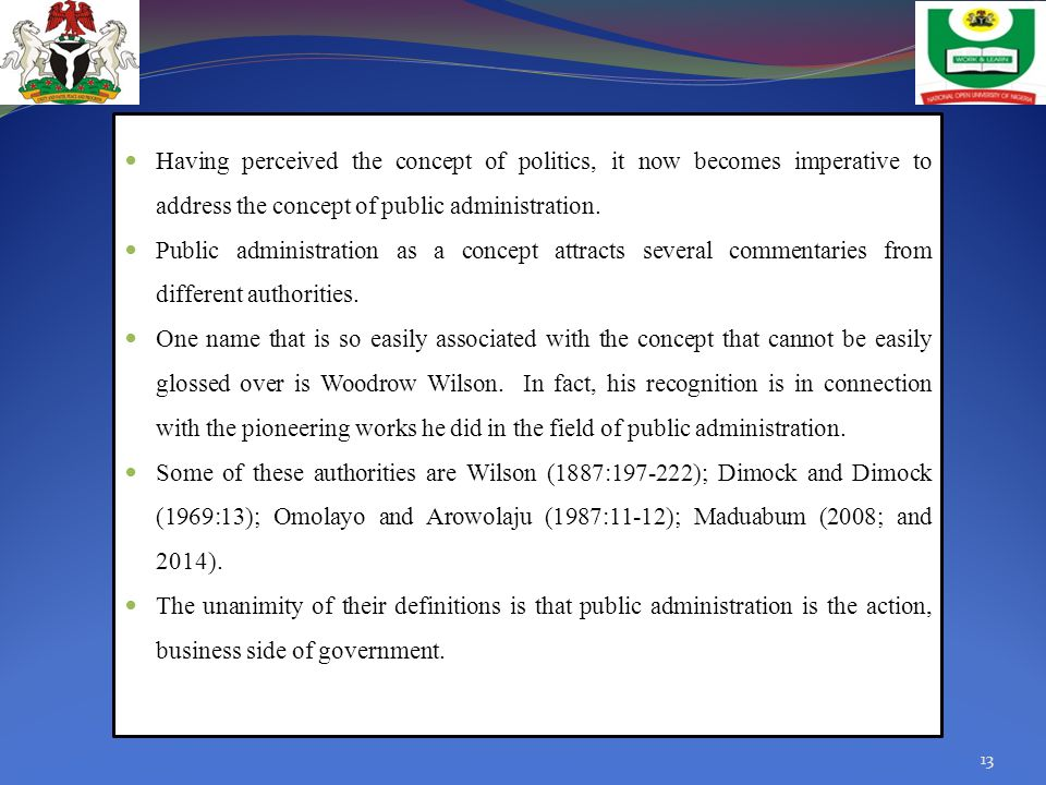 Having perceived the concept of politics, it now becomes imperative to address the concept of public administration.