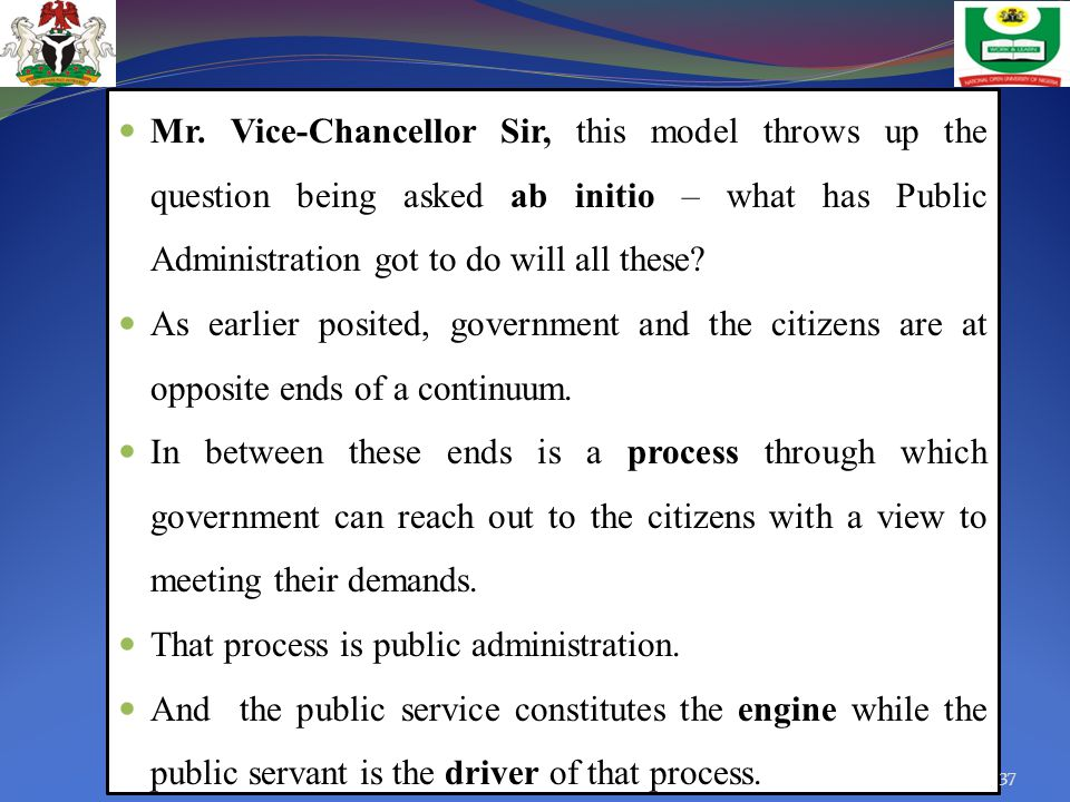 Mr. Vice-Chancellor Sir, this model throws up the question being asked ab initio – what has Public Administration got to do will all these