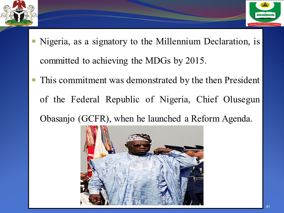 Nigeria, as a signatory to the Millennium Declaration, is committed to achieving the MDGs by 2015.