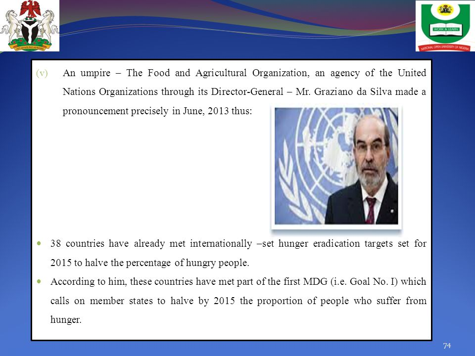 An umpire – The Food and Agricultural Organization, an agency of the United Nations Organizations through its Director-General – Mr. Graziano da Silva made a pronouncement precisely in June, 2013 thus: