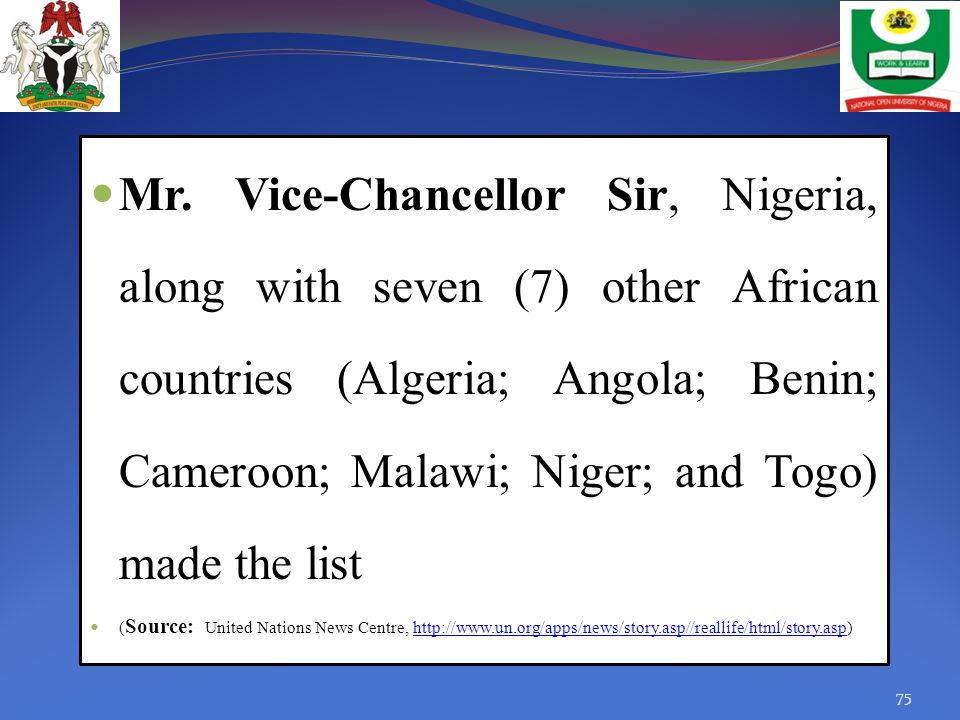 Mr. Vice-Chancellor Sir, Nigeria, along with seven (7) other African countries (Algeria; Angola; Benin; Cameroon; Malawi; Niger; and Togo) made the list