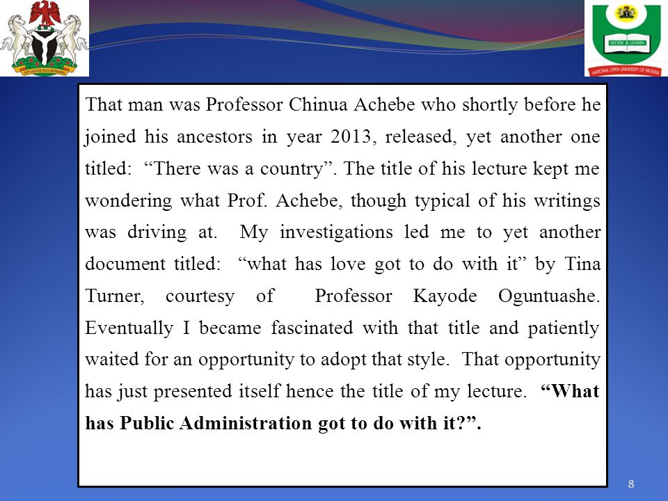 That man was Professor Chinua Achebe who shortly before he joined his ancestors in year 2013, released, yet another one titled: There was a country .