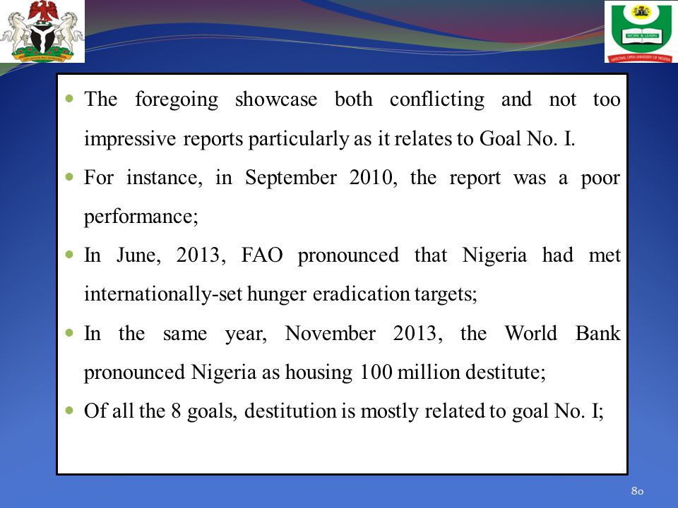 The foregoing showcase both conflicting and not too impressive reports particularly as it relates to Goal No. I.