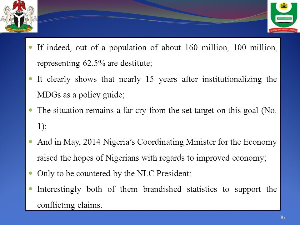 If indeed, out of a population of about 160 million, 100 million, representing 62.5% are destitute;