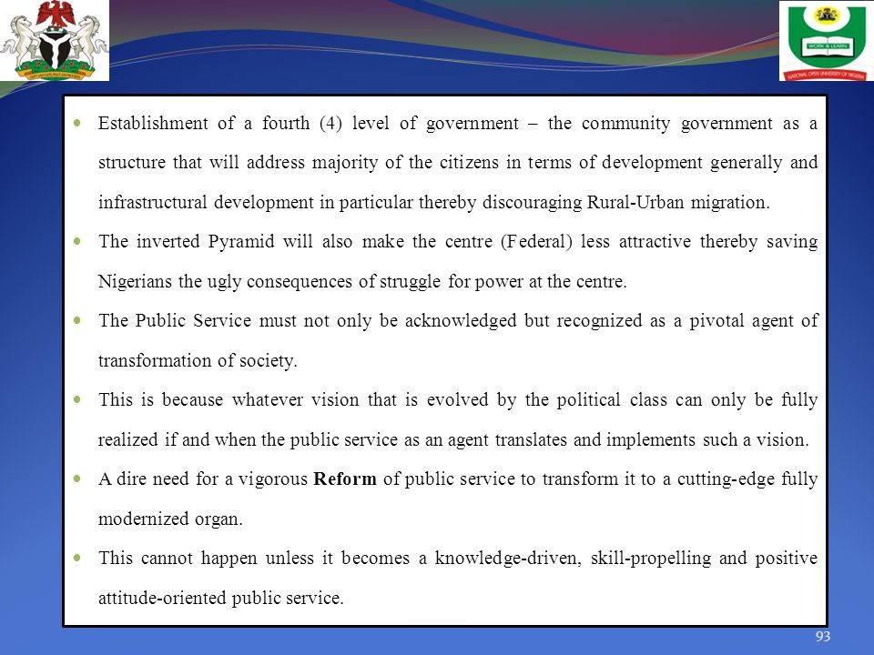 Establishment of a fourth (4) level of government – the community government as a structure that will address majority of the citizens in terms of development generally and infrastructural development in particular thereby discouraging Rural-Urban migration.