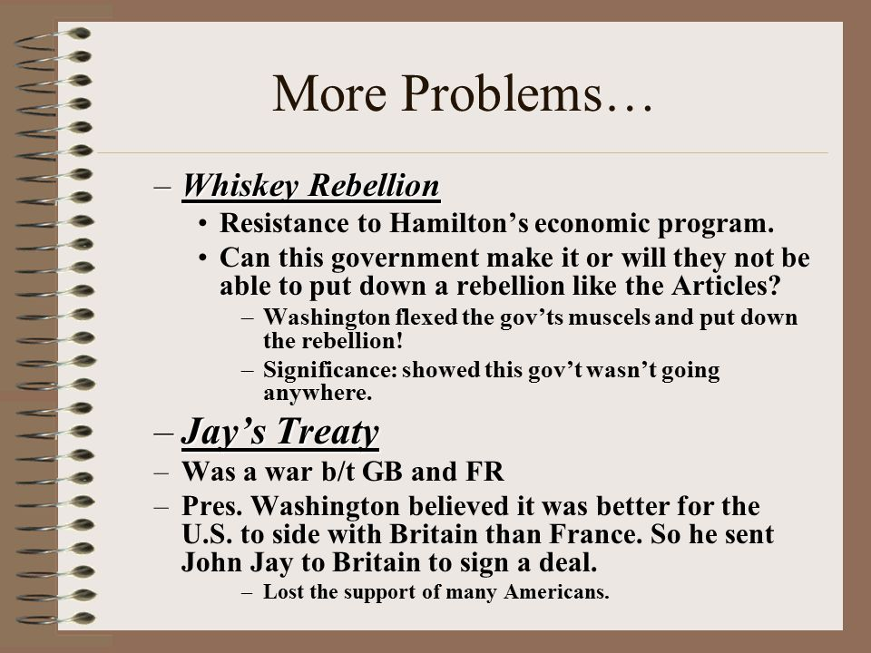 More Problems… Jay's Treaty Whiskey Rebellion