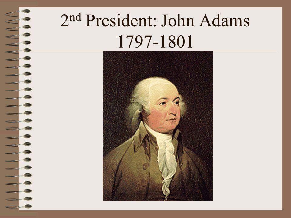 2nd President: John Adams 1797-1801