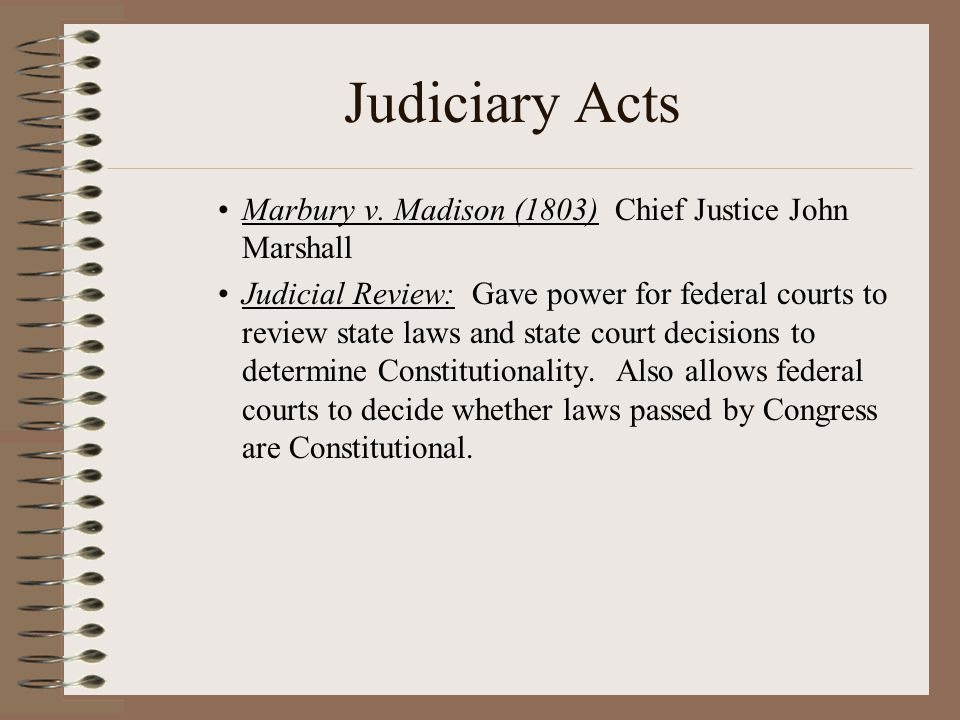 Judiciary Acts Marbury v. Madison (1803) Chief Justice John Marshall