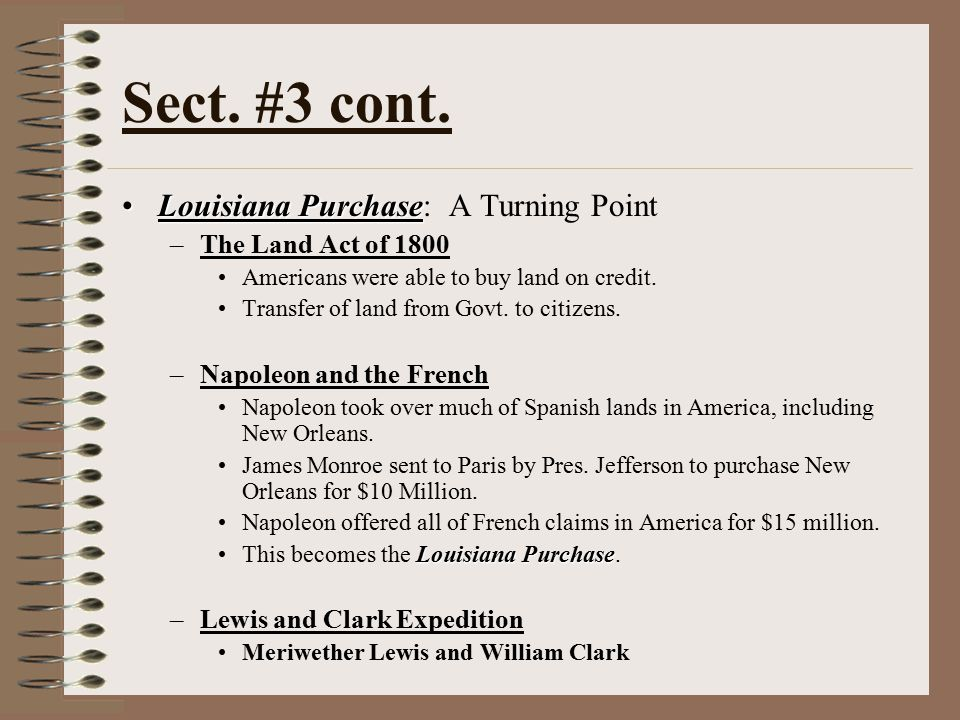 Sect. #3 cont. Louisiana Purchase: A Turning Point