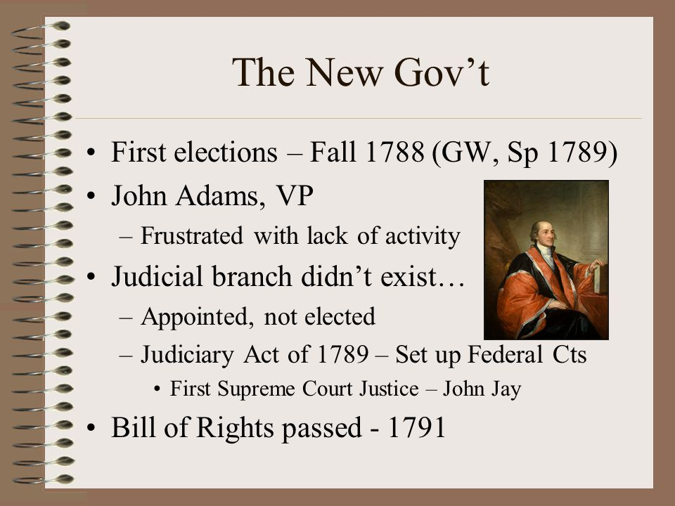 The New Gov't First elections – Fall 1788 (GW, Sp 1789) John Adams, VP