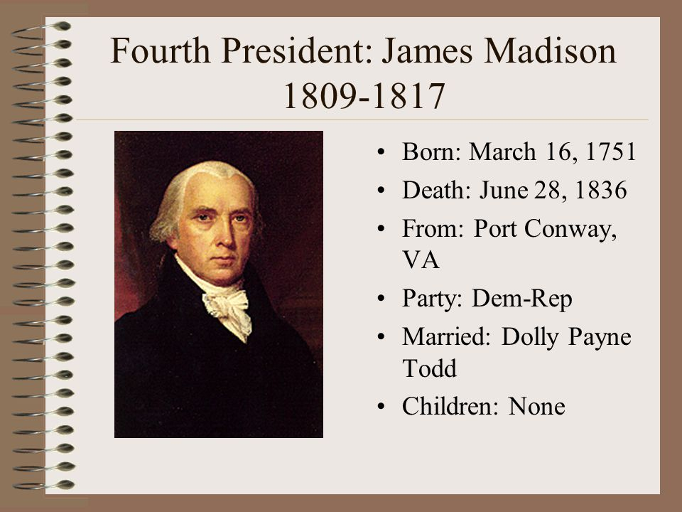 Fourth President: James Madison 1809-1817