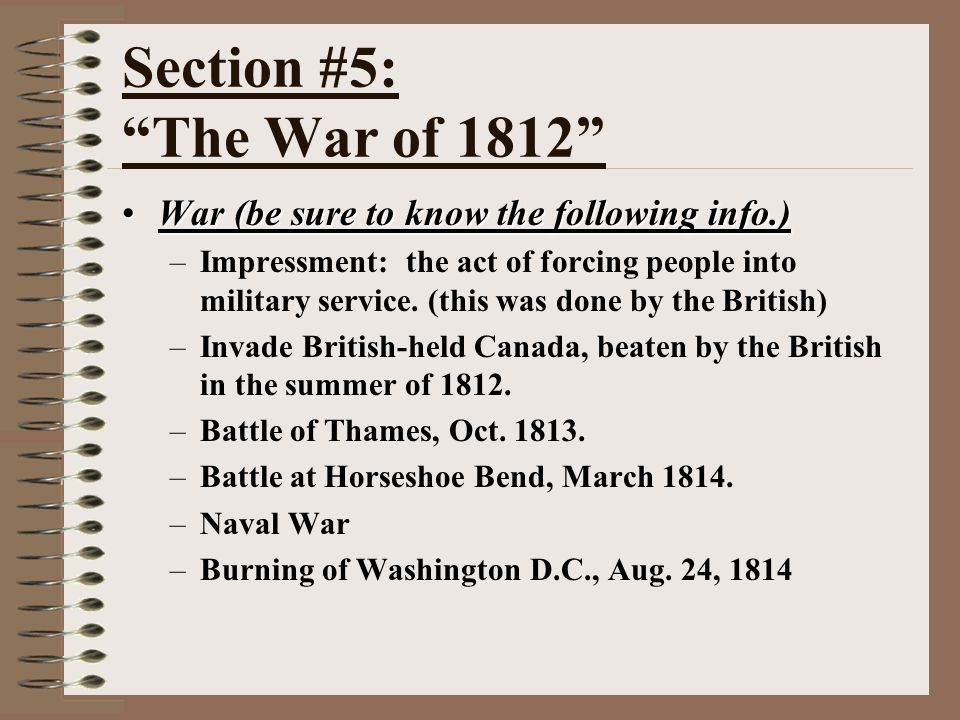 Section #5: The War of 1812 War (be sure to know the following info.)