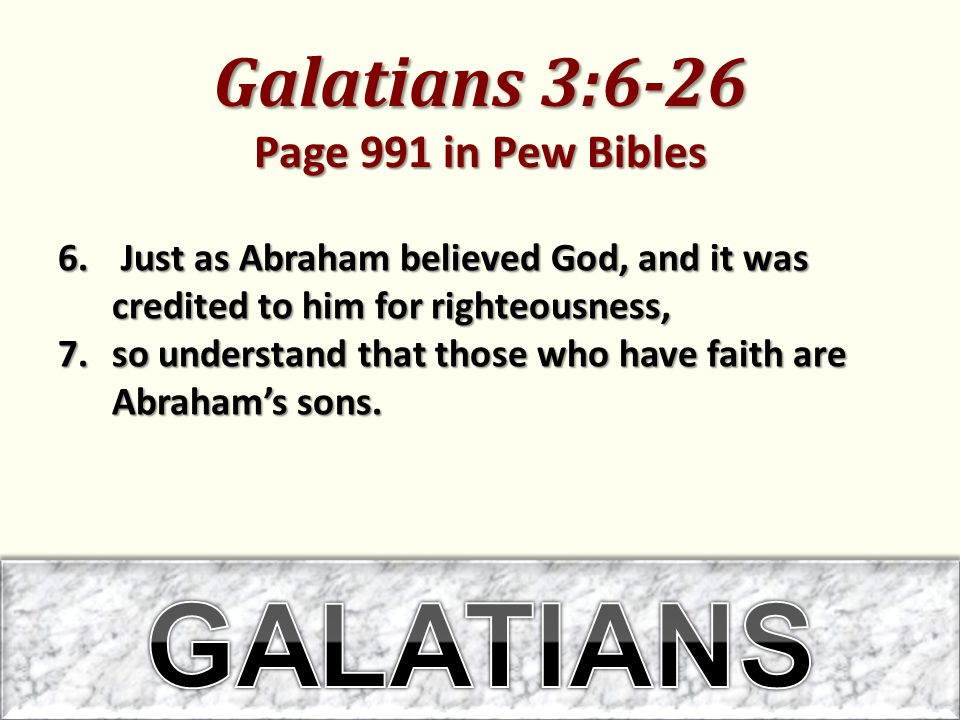 Galatians 3:6-26 Page 991 in Pew Bibles