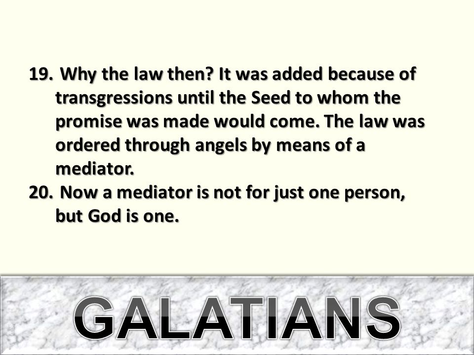 Why the law then It was added because of transgressions until the Seed to whom the promise was made would come. The law was ordered through angels by means of a mediator.