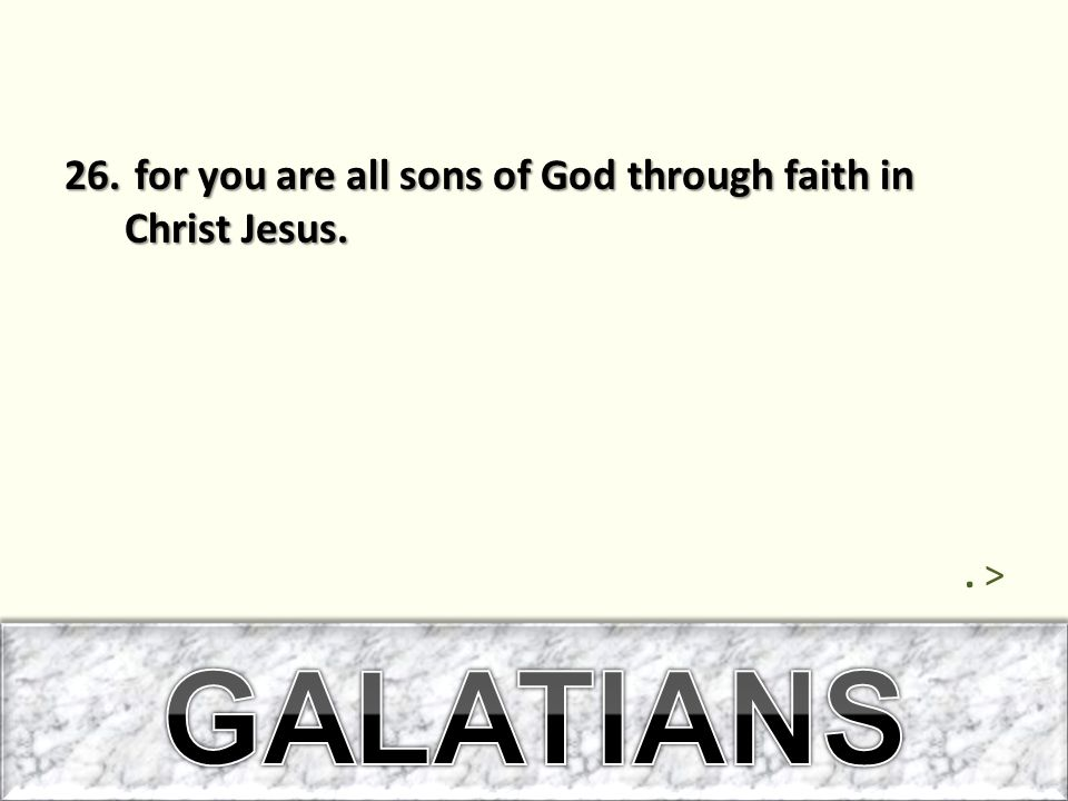GALATIANS for you are all sons of God through faith in Christ Jesus.