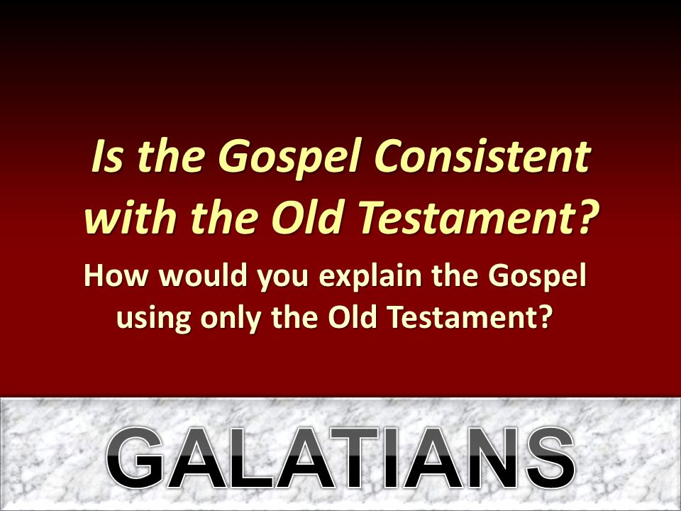 Is the Gospel Consistent with the Old Testament