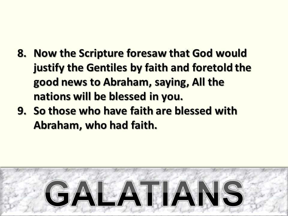 Now the Scripture foresaw that God would justify the Gentiles by faith and foretold the good news to Abraham, saying, All the nations will be blessed in you.