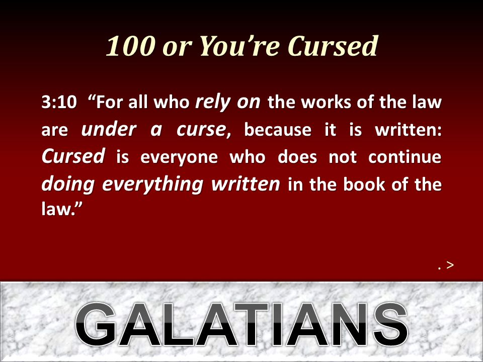 GALATIANS 100 or You're Cursed