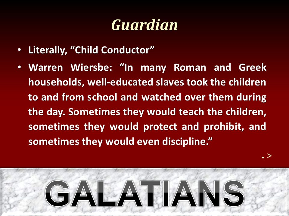 GALATIANS Guardian Literally, Child Conductor