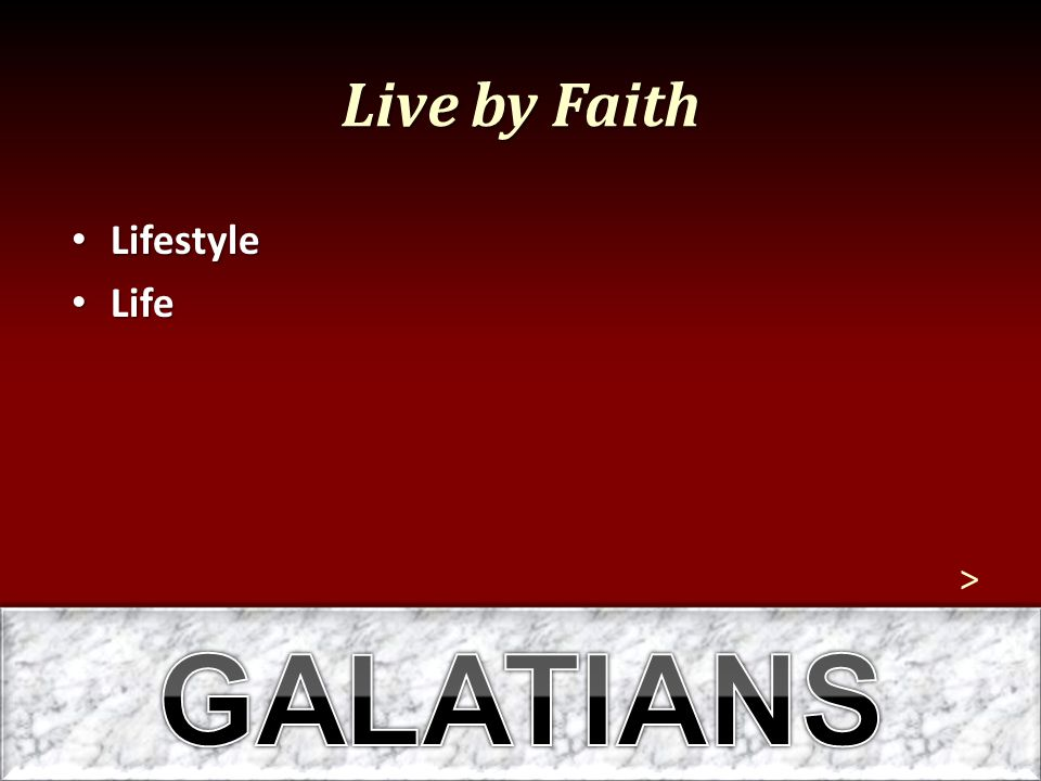 Live by Faith Lifestyle Life > GALATIANS