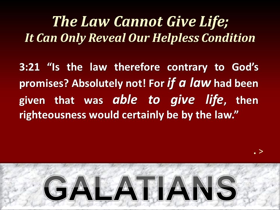 The Law Cannot Give Life; It Can Only Reveal Our Helpless Condition