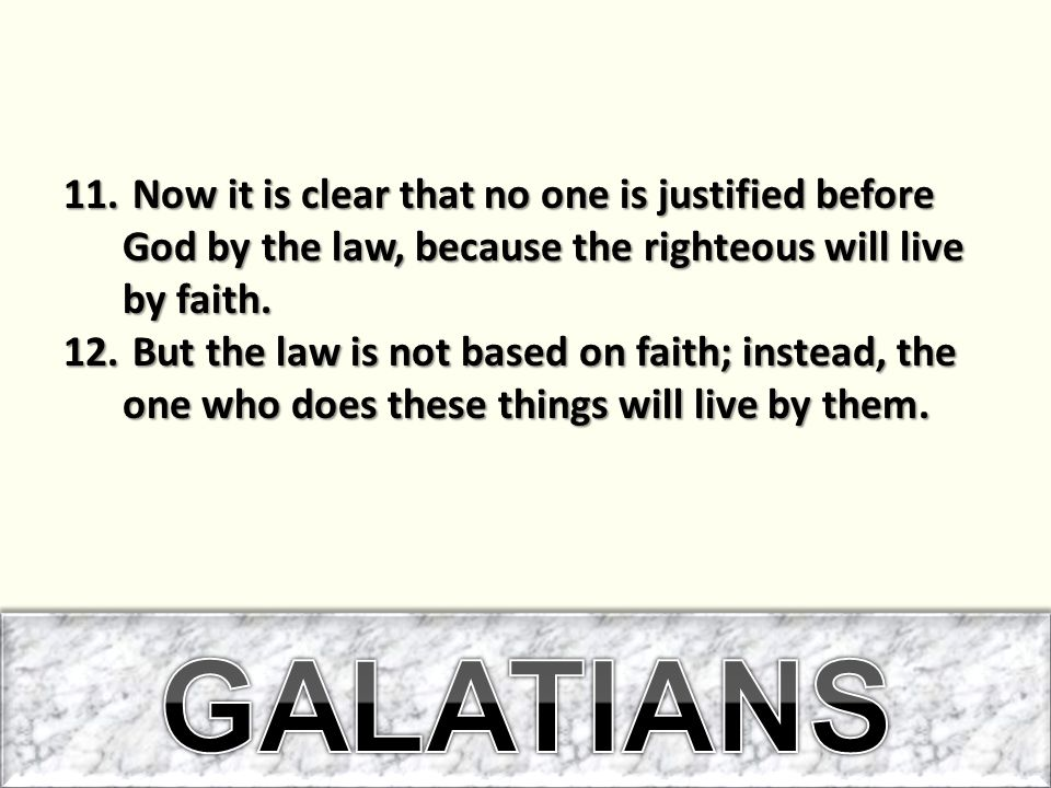 Now it is clear that no one is justified before God by the law, because the righteous will live by faith.