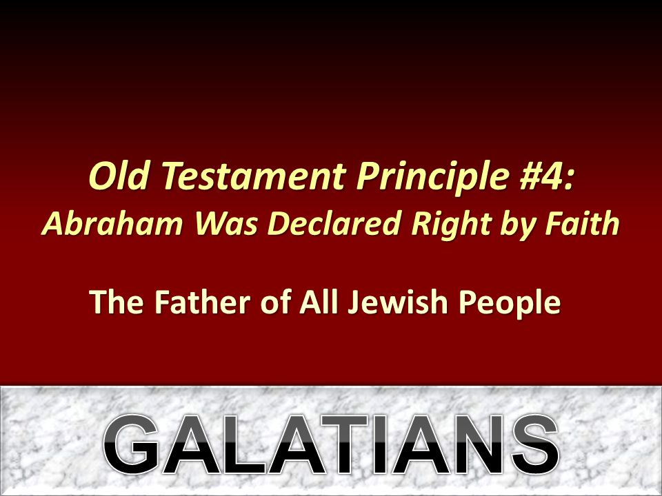 Old Testament Principle #4: Abraham Was Declared Right by Faith
