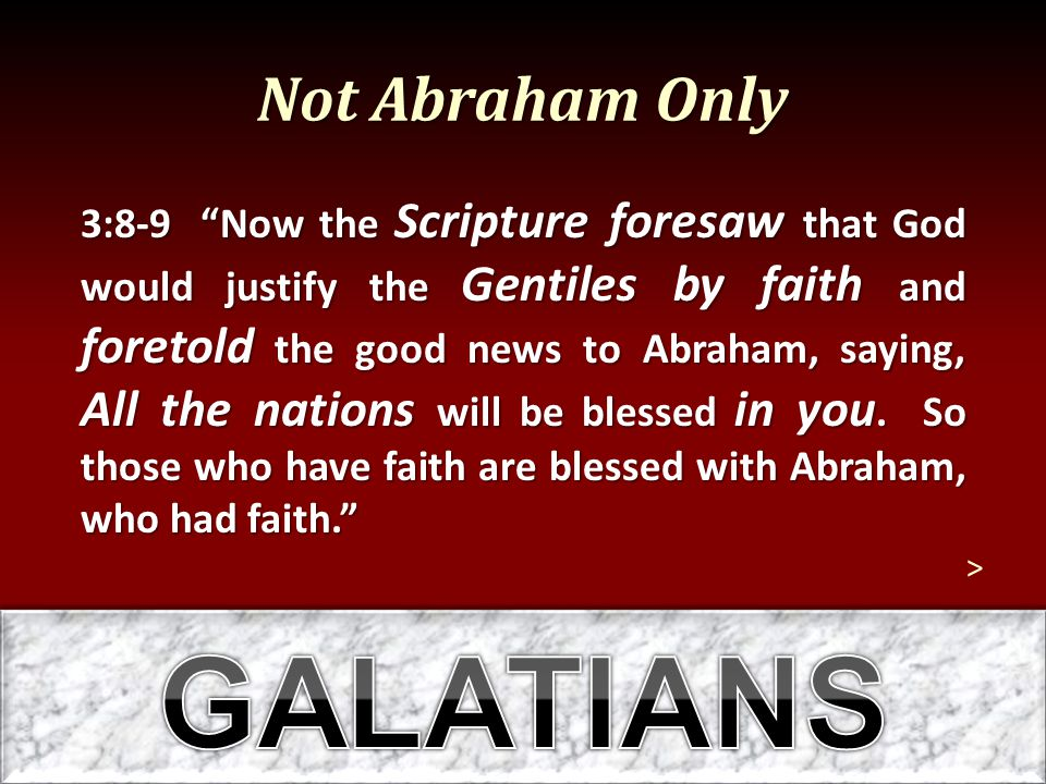 GALATIANS Not Abraham Only