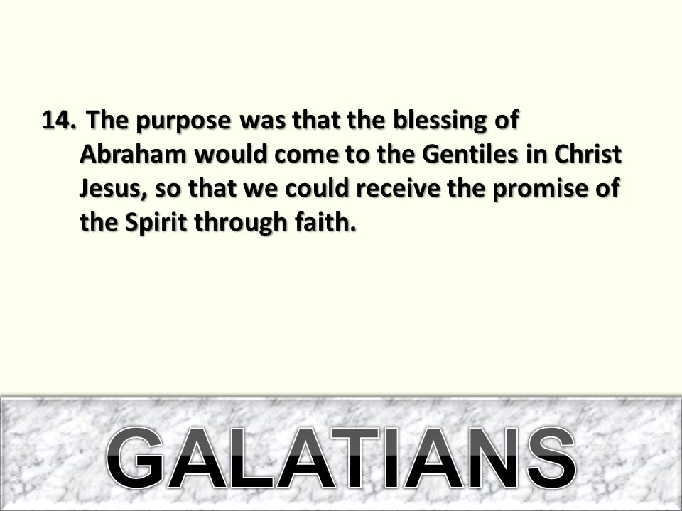 The purpose was that the blessing of Abraham would come to the Gentiles in Christ Jesus, so that we could receive the promise of the Spirit through faith.